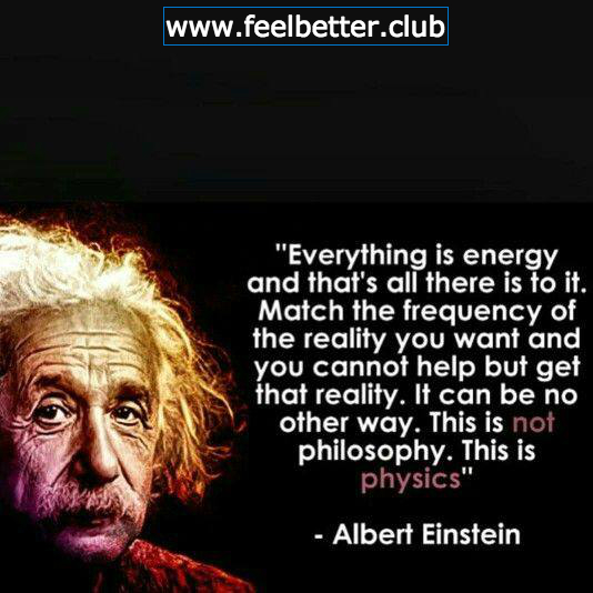 Everything is energy (Einstein)